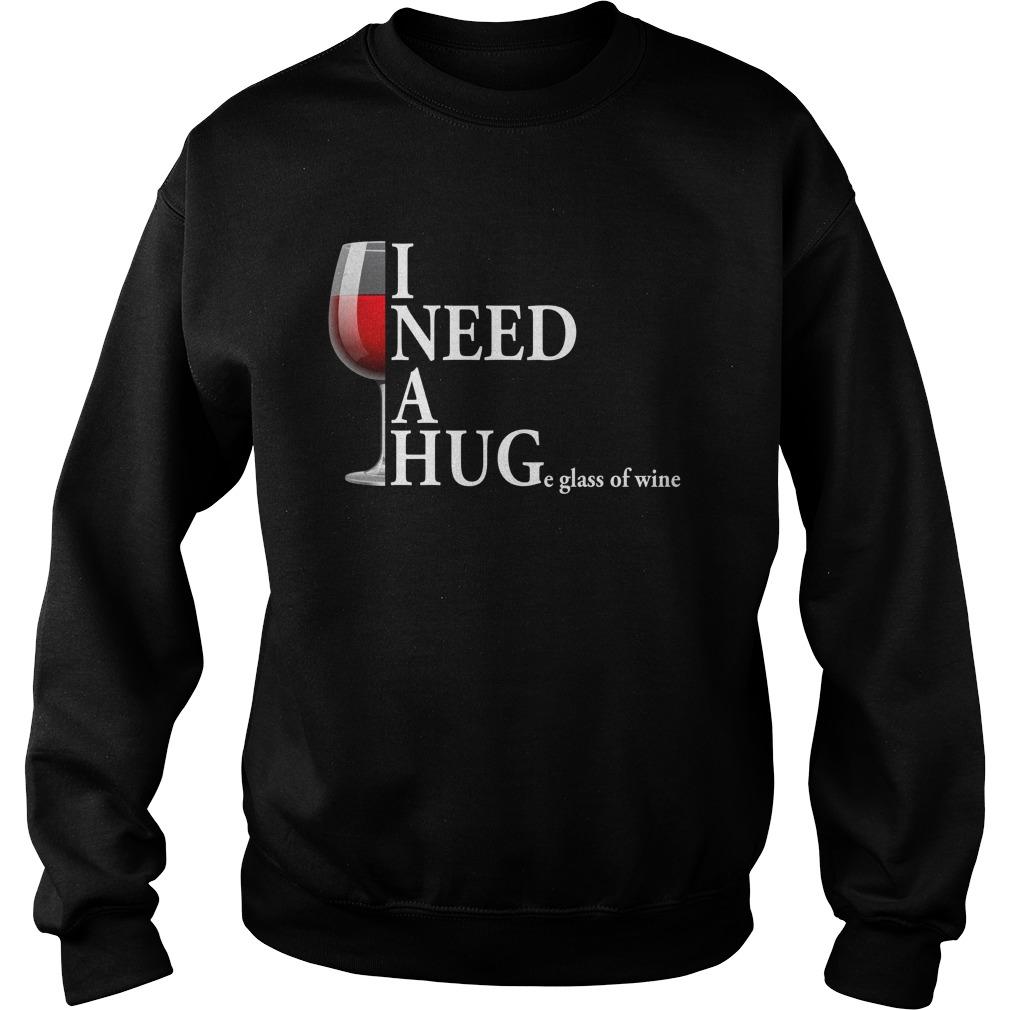 I need a huge glass of wine sweatshirt