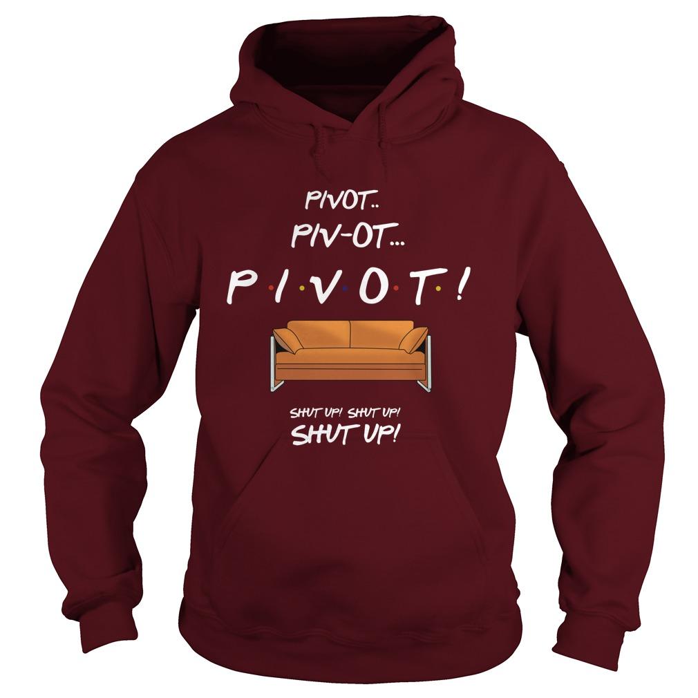 Pivot pivot shut up shut up hoodie