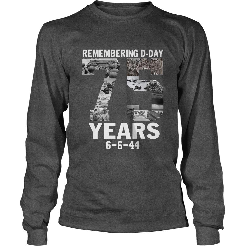 Remembering D-Day 75 years anniversary 6 6 44 longsleeve tee