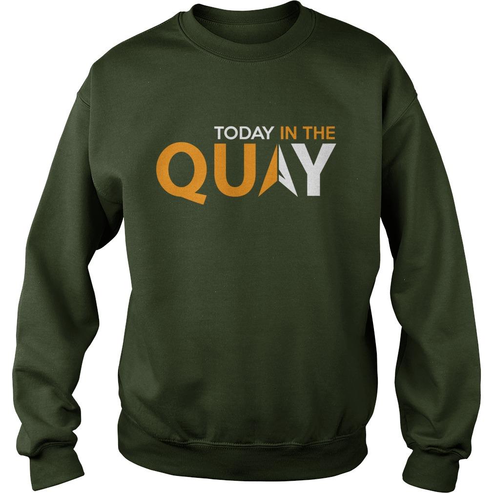 Today in the quay sweatshirt