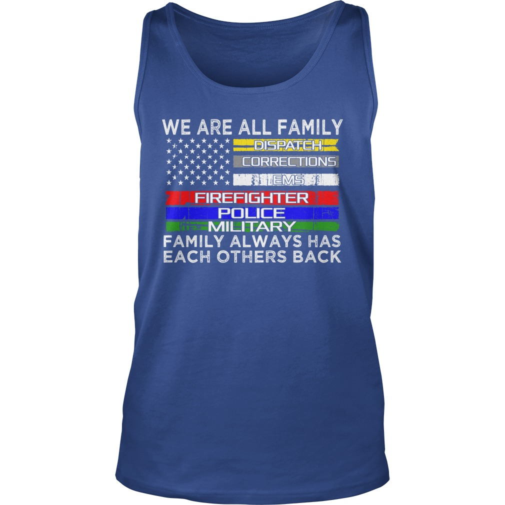 We are all family dispatch corrections emt firefighter police military tank top