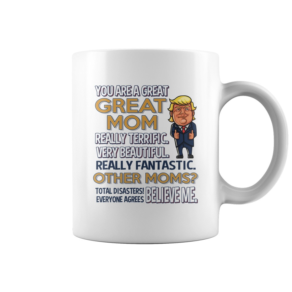 You are a great mom trump mug