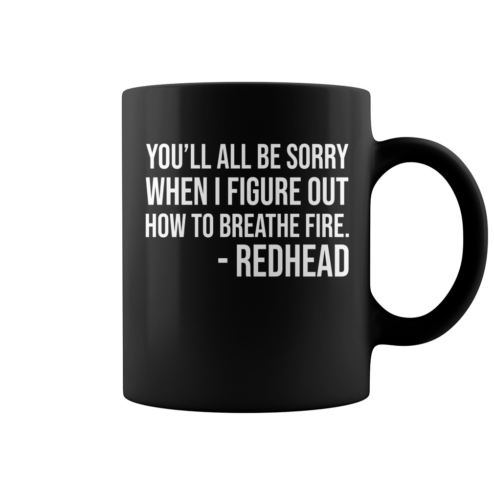You'll all be sorry when I figure out how to breathe fire mug