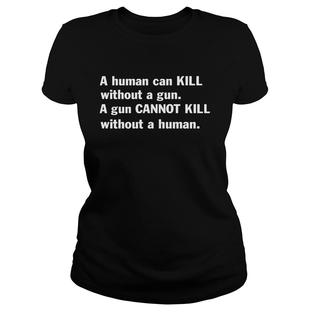 A Human Can Kill Without A Gun A Gun Cannot Kill Without A Human lady shirt
