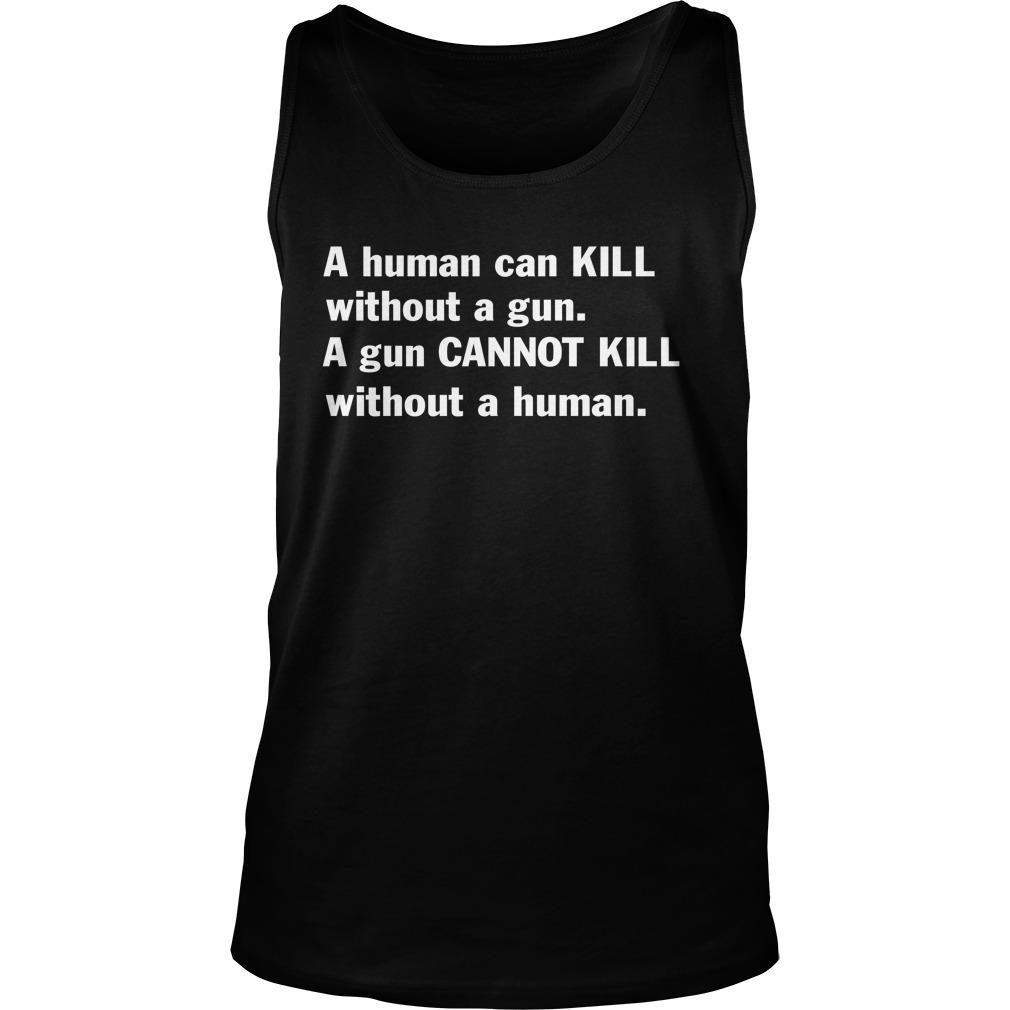 A Human Can Kill Without A Gun A Gun Cannot Kill Without A Human tank top
