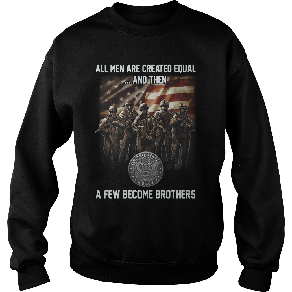 All men are created equal and then a few become brothers sweatshirt