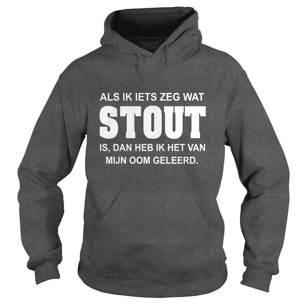 Als ik iets zeg wat stout is dan heb ik het van mijn tante geleerd hoodie