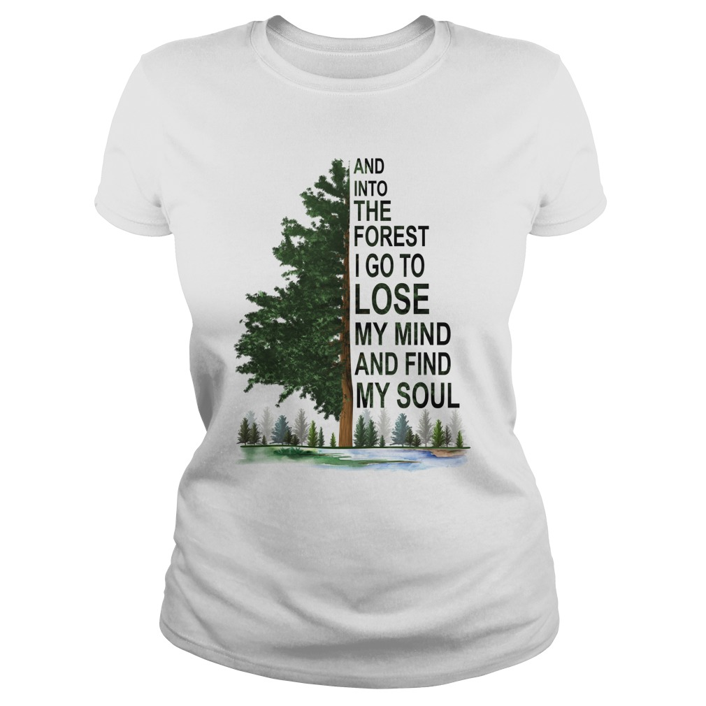 And into the forest i go to lose my mind and find my soul lady shirt