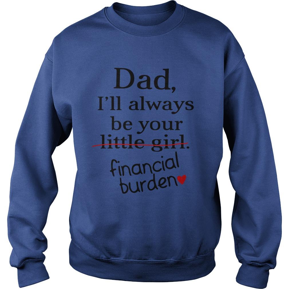 Dad i'll always be your little girl financial burden sweatshirt