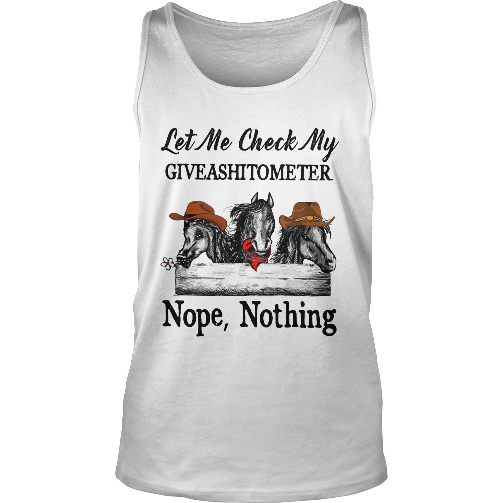 Horse let me check my giveashitometer nope nothing tank top