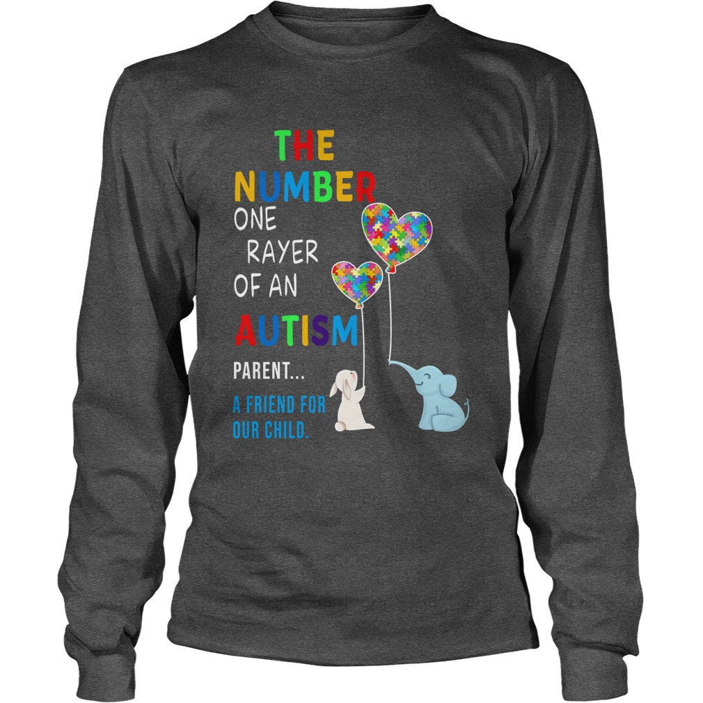The Number One Prayer Of An Autism Parent A Friend For Our Child longsleeve tee