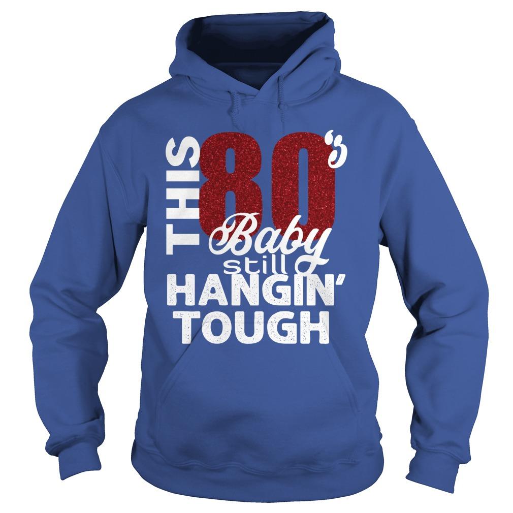 This 80 baby still hangin tough hoodie