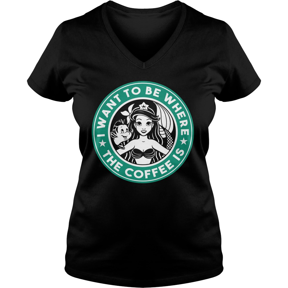 Ariel Starbucks I Want To Be Where The Coffee Is lady v-neck