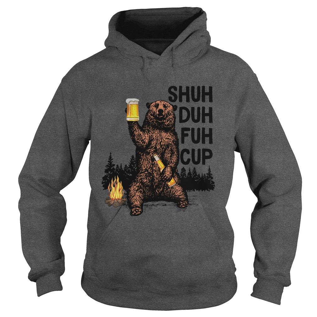 Bear shuh duh fuh cup beer camping hoodie