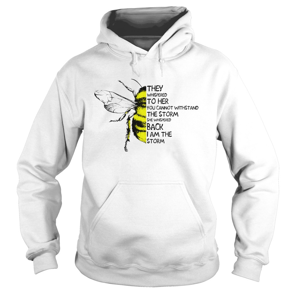 Bee they whispered to her you cannot withstand the storm hoodie