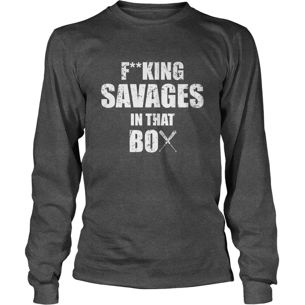 Fucking savages in that box longsleeve tee