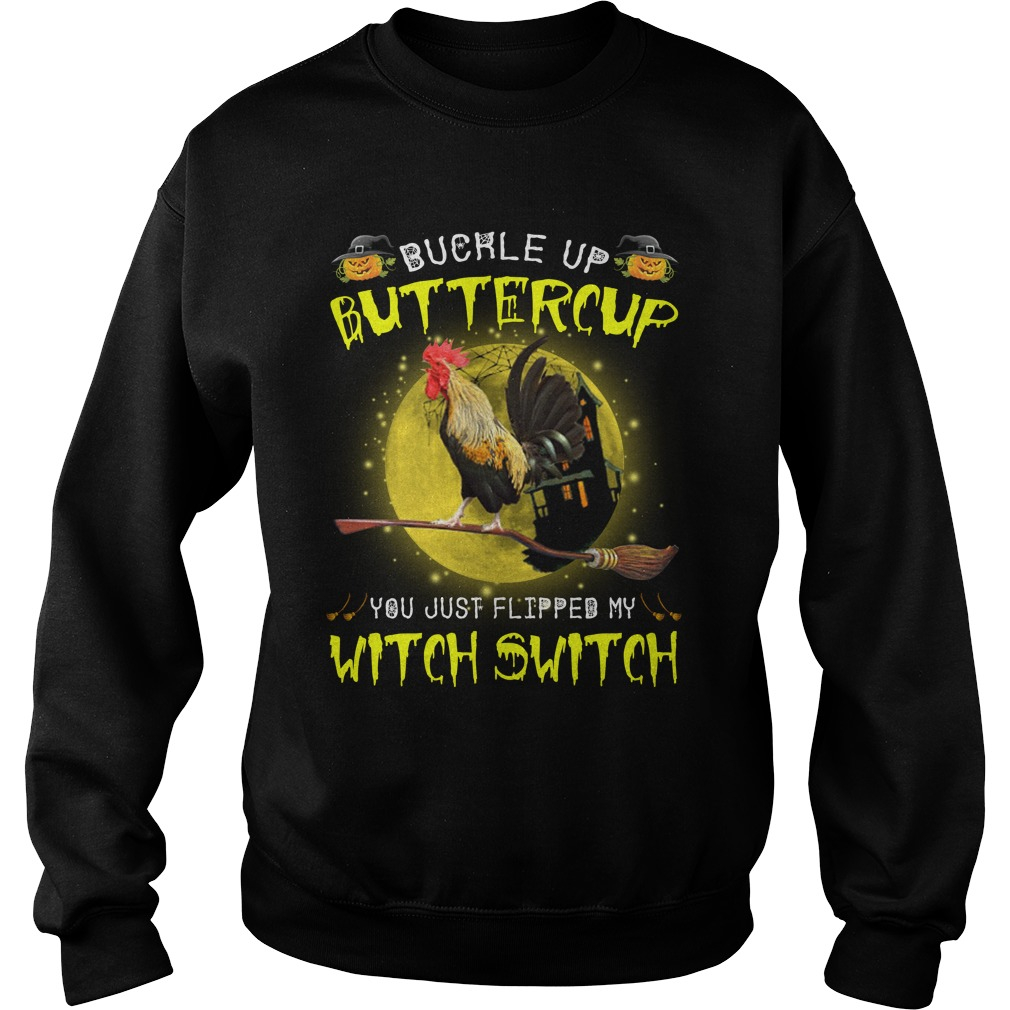Halloween chicken buckle up buttercup you just flipped my witch switch sweatshirt