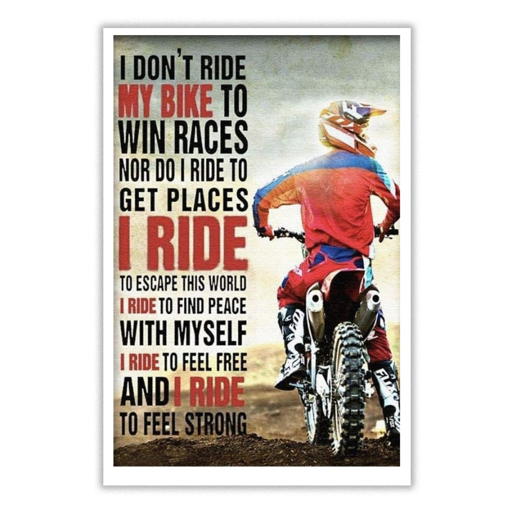 I Don T Ride My Bike To Win Races Nor Do I Ride To Get Places