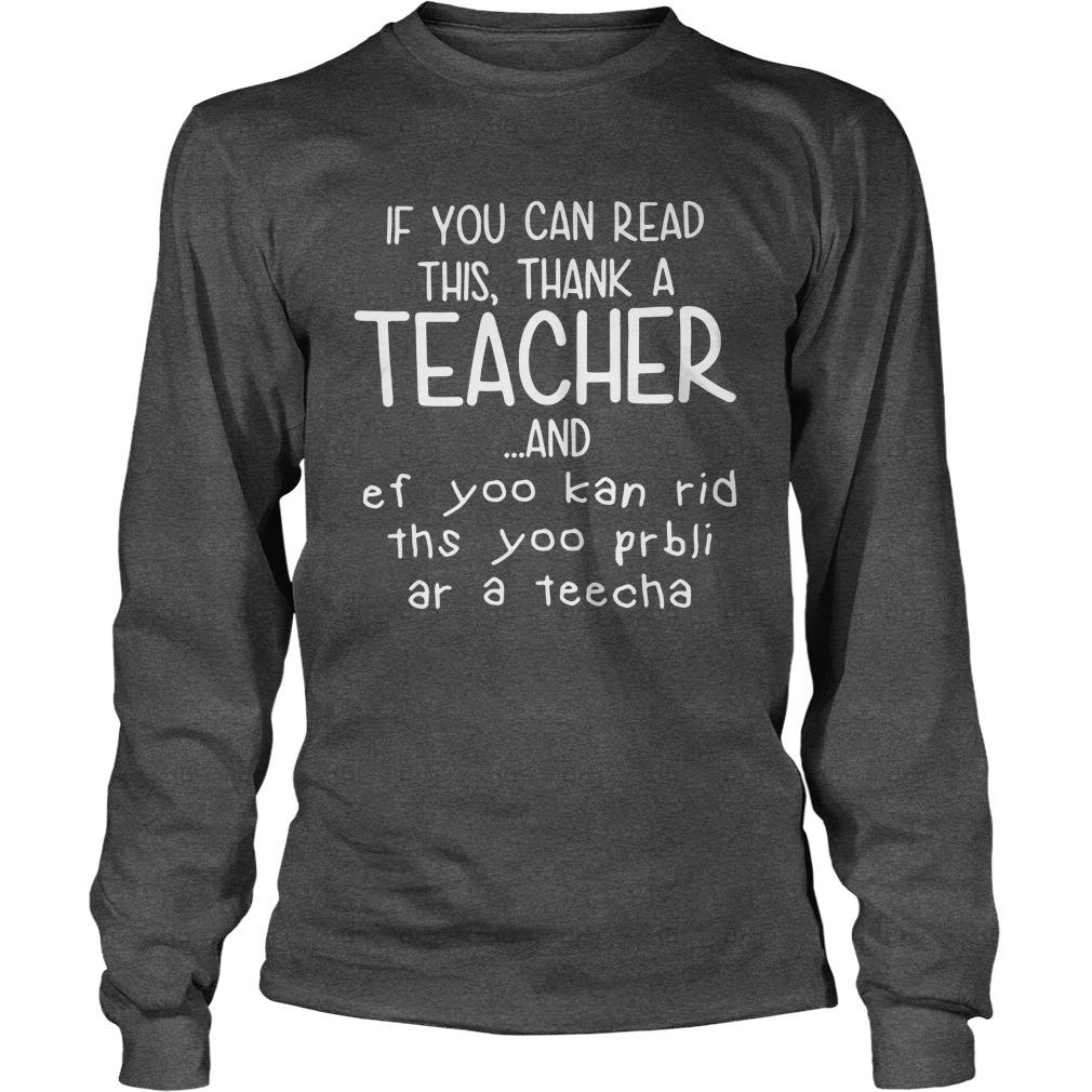 If you can read this thank a teacher longsleeve tee