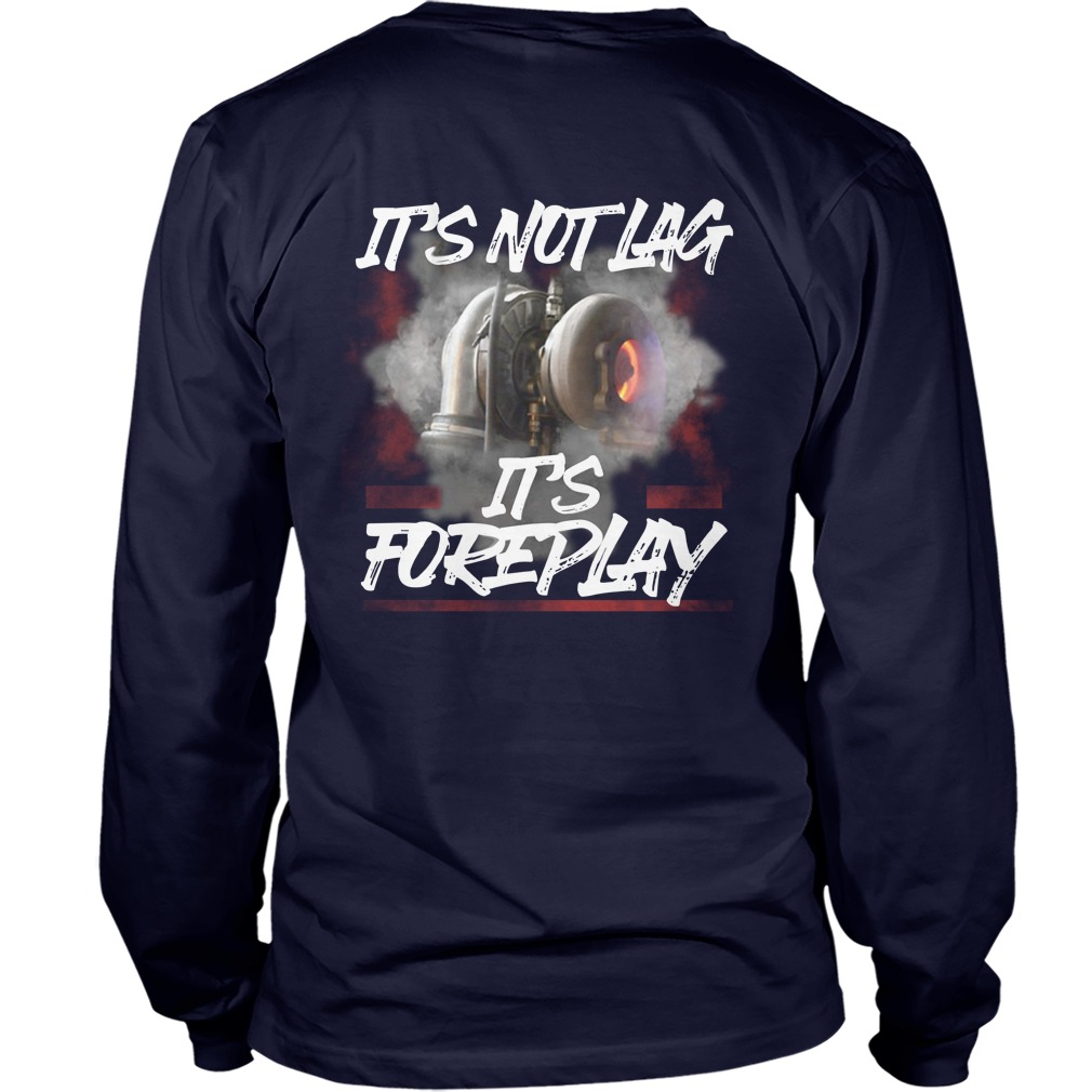 It's not lag it's foreplay longsleeve tee
