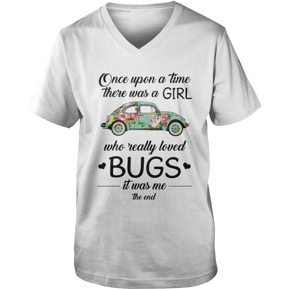 One upon a time there was a girl who really loved Bugs it was me the end guy v-neck