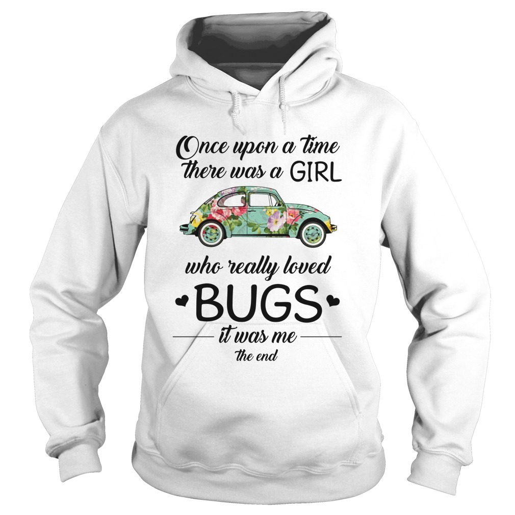 One upon a time there was a girl who really loved Bugs it was me the end hoodie