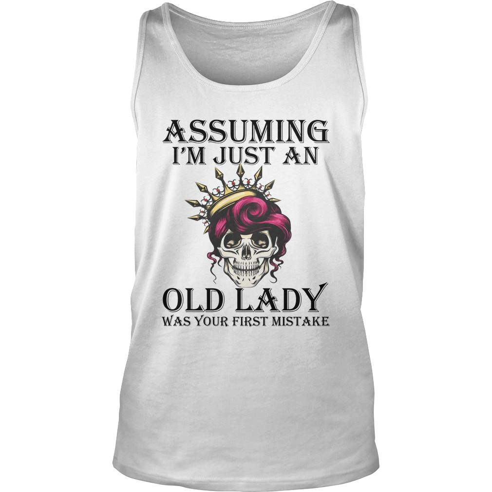 Queen skull assuming i'm just an old lady was your first mistake tank top