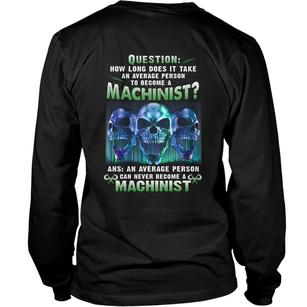 Question how long does it take an average person to become a machinist longsleeve tee