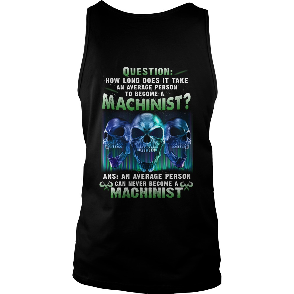 Question how long does it take an average person to become a machinist tank top