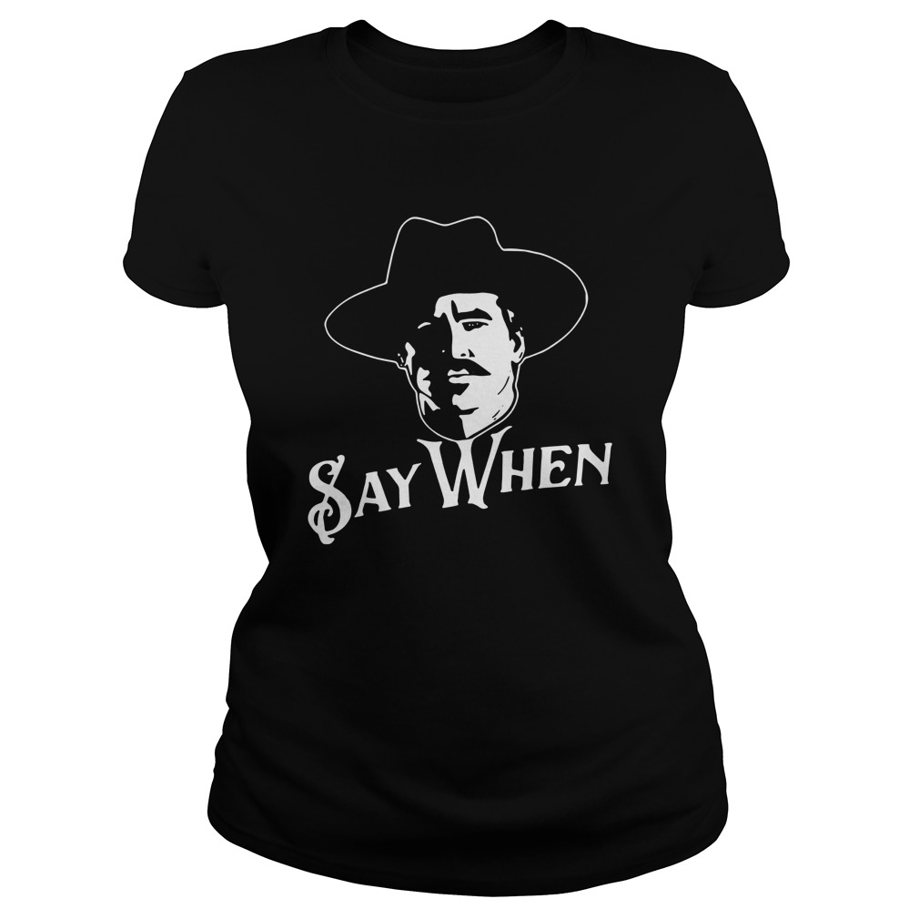 Say when tombstone lady shirt