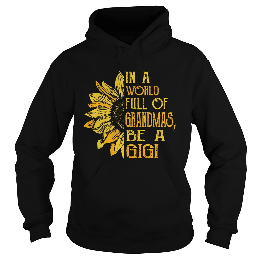 Sunflower In a world full of grandmas be a gigi hoodie