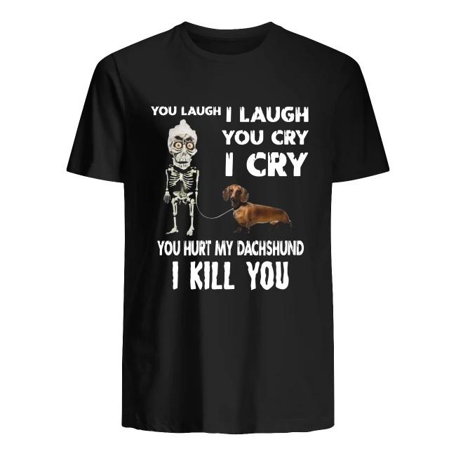 Achmed you laugh i laugh you cry i cry you hurt my dachshund i kill you men's shirt