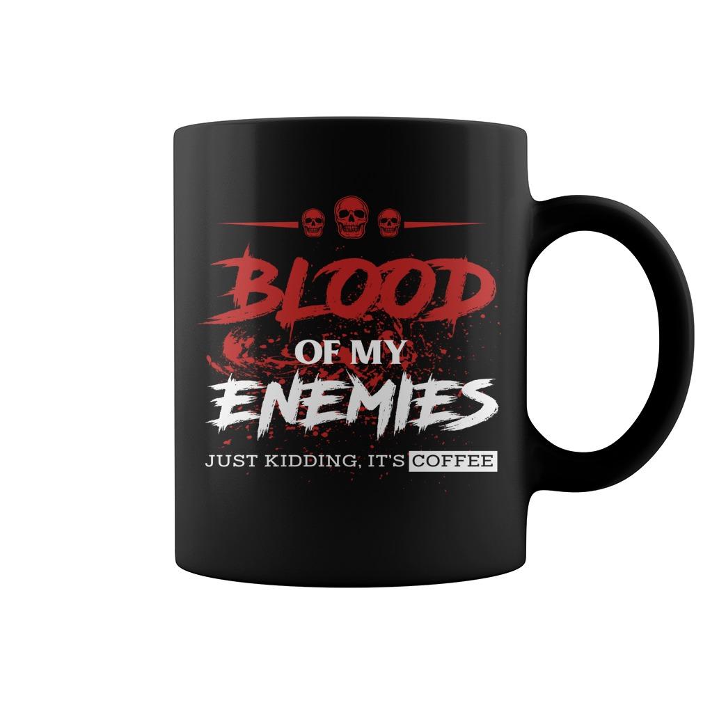 Blood of my enemies just kidding it's coffee mug