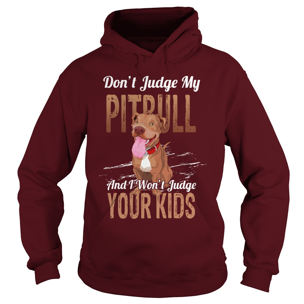 Don't judge my pitbull and i won't judge your kids hoodie
