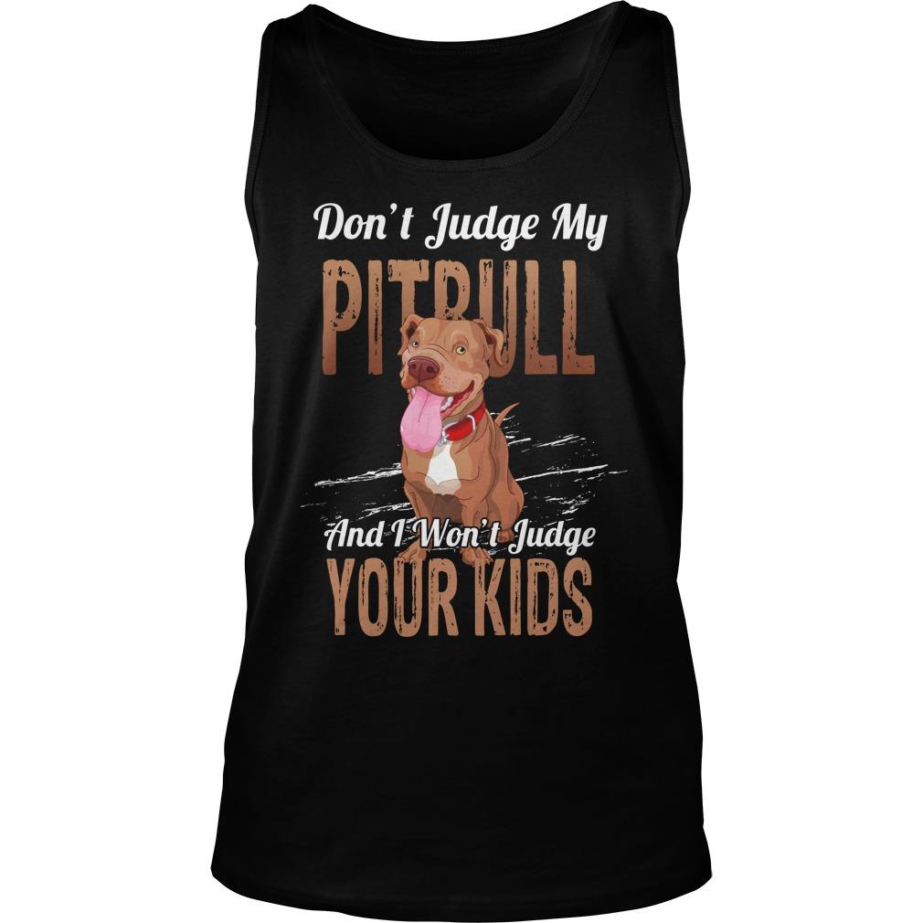 Don't judge my pitbull and i won't judge your kids tank top