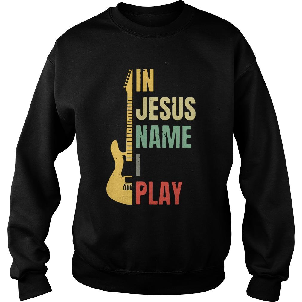Electric guitar in Jesus name i play sweatshirt