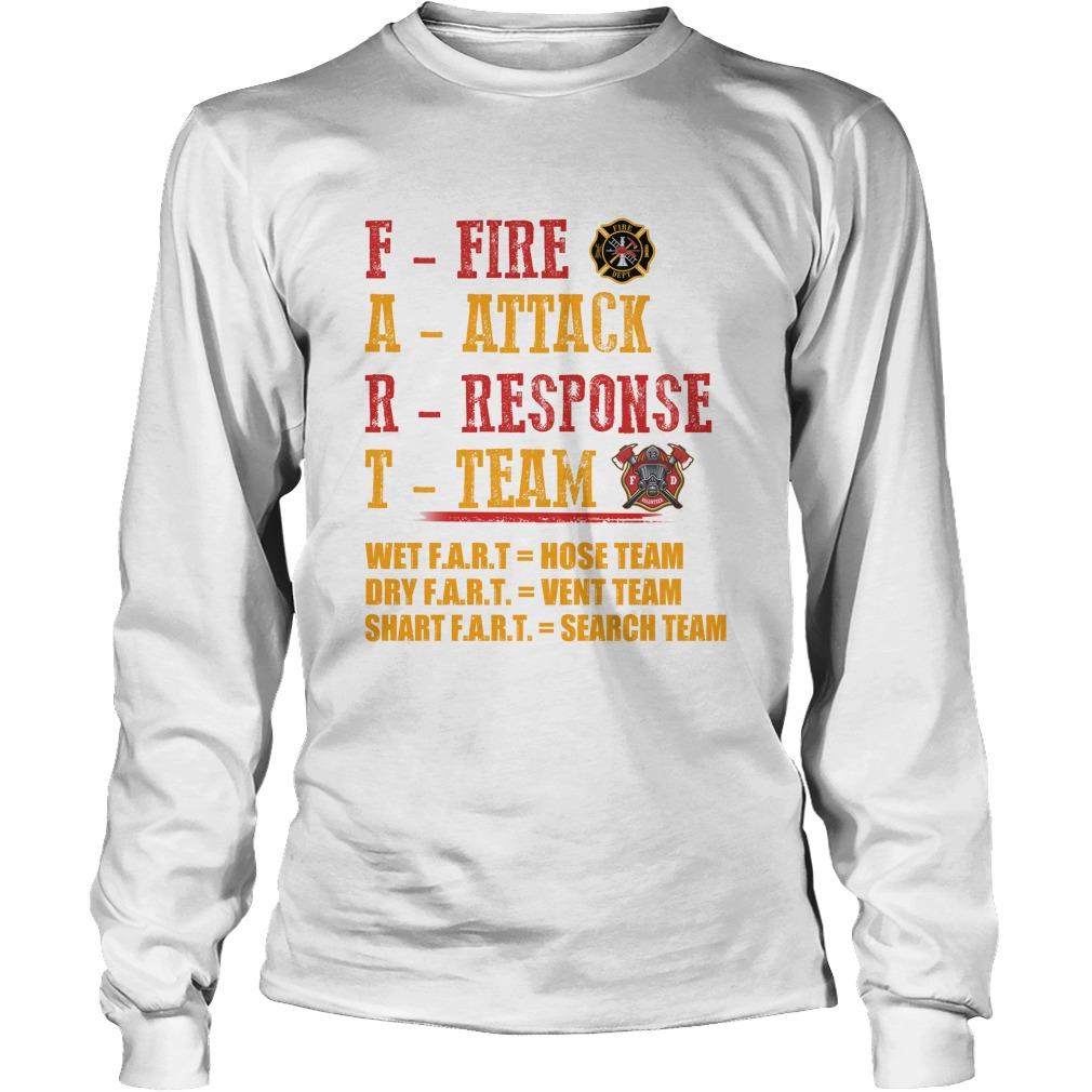 Fart Fire Attack Response Team Wet Fart Hose Team Dry Fart Vent Team Shart Fart Search Team longsleeve tee