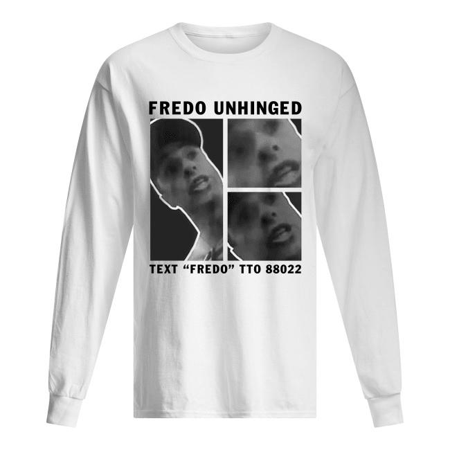 Fredo unhinged text fredo to 88022 long sleeved