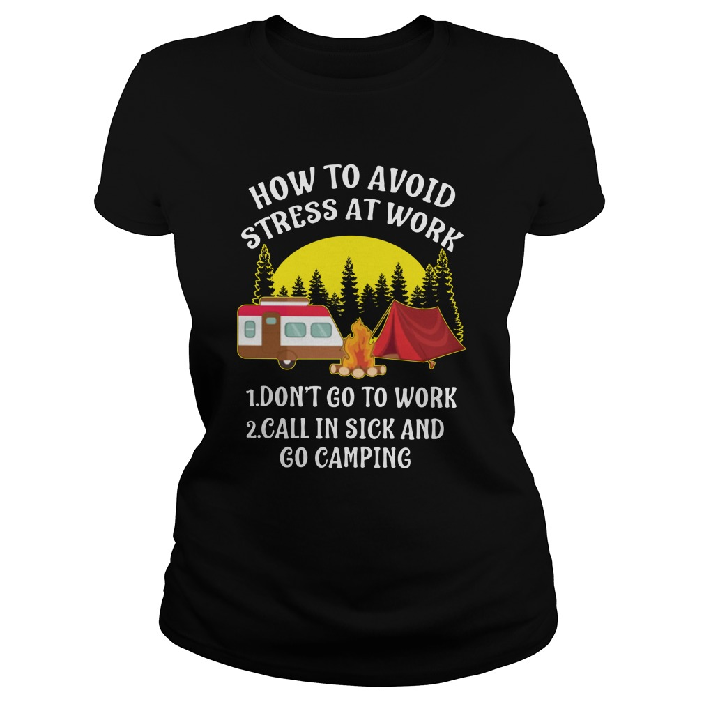 How to avoid stress at work don't go to work call in sick and go camping lady shirt