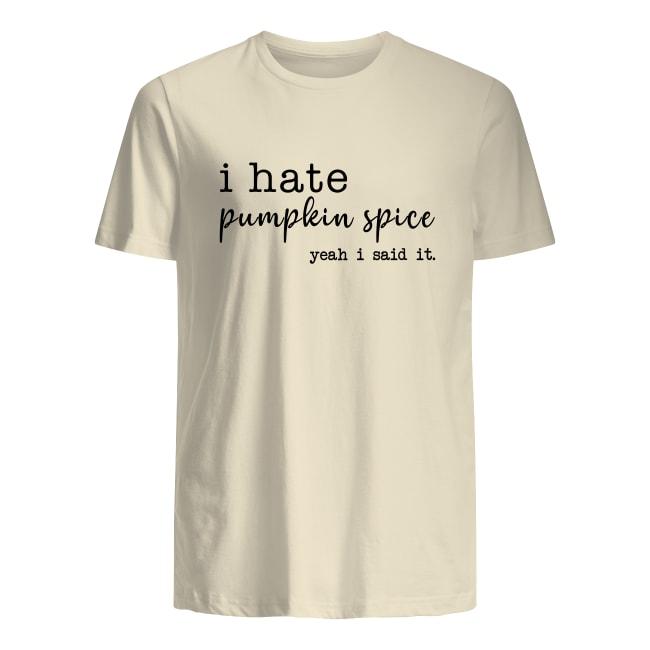 I hate pumpkin spice yeah i said it men's shirt