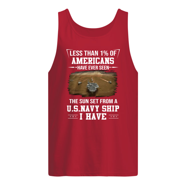 Less than 1% of Americans have ever seen the sun set from a US Navy ship i have men's tank top