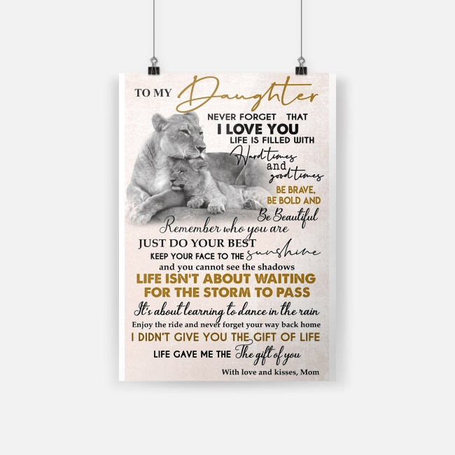 Lion to my daughter never forget that i love you life is filled with hard times poster