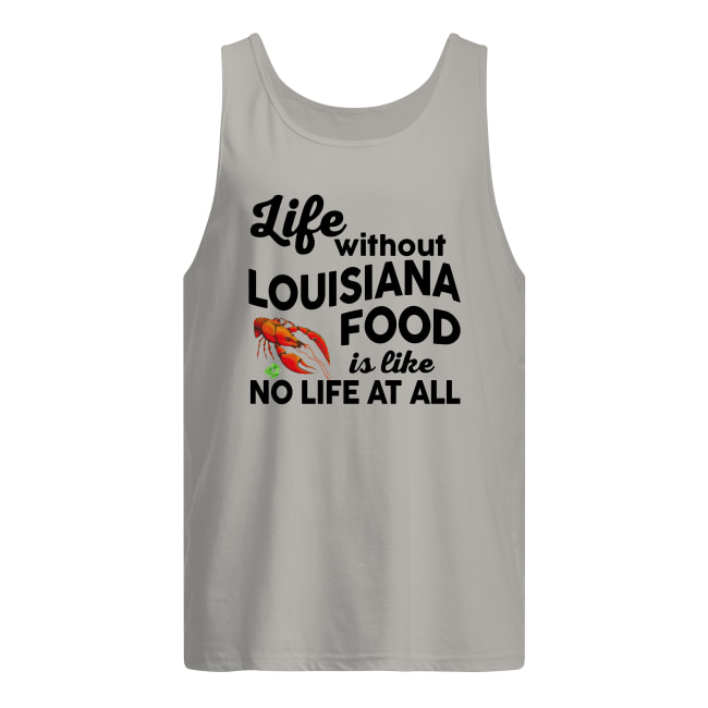 Lobster life without Louisiana food is like no life at all men's tank top