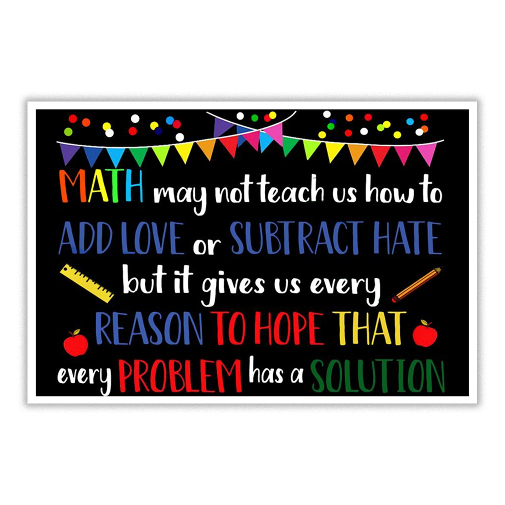 Math may not teach us how to add love or subtract hate poster