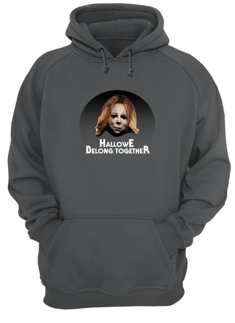 Michael Myers Hallowe belong together hoodie