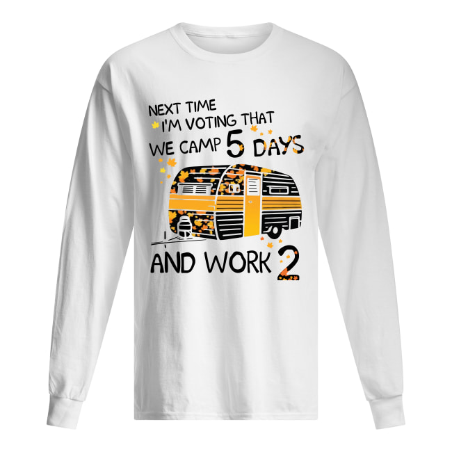 Next time i'm voting that we camp 5 days and work 2 long sleeved