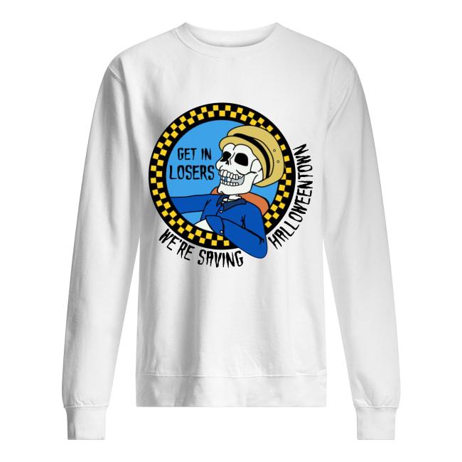 Skeleton get in losers we're saving Halloween town sweatshirt
