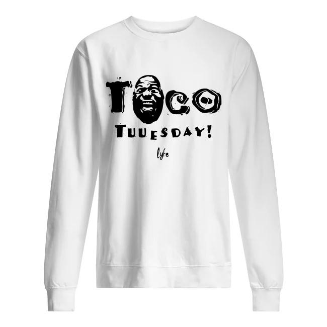 Taco tuuesday lyfe sweatshirt