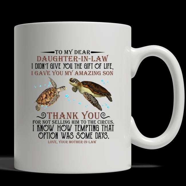 [TREND] Turtle to my dear daughter in law i didn't give you the gift of live i gave you my amazing son mug