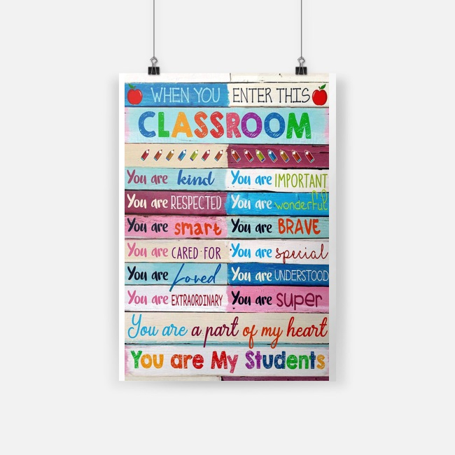 When you enter this classroom you are kind you are my students poster